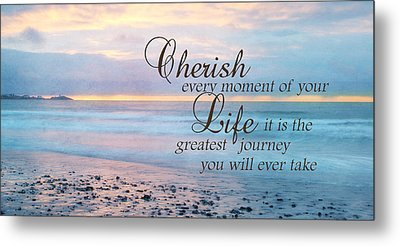 Cherish Life Metal Print by Lori Deiter