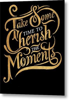 Cherish The Moments Metal Print by South Social Studio