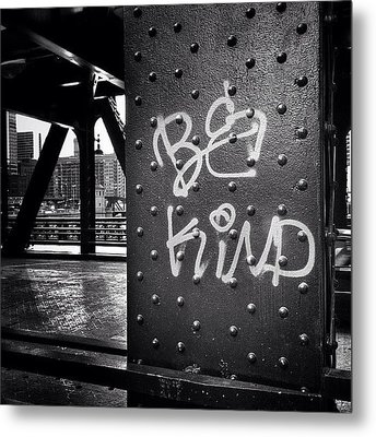 Be Kind Graffiti On A Chicago Bridge Metal Print by Paul Velgos