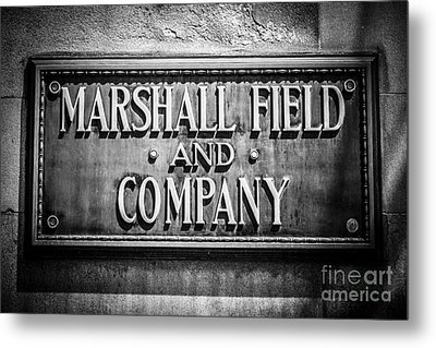 Chicago Marshall Field Sign In Black And White Metal Print by Paul Velgos