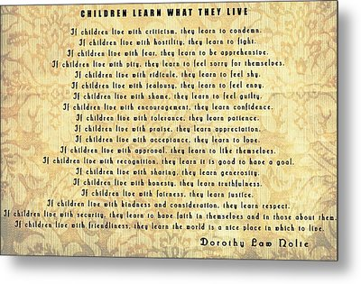 Children Learn What They Live Quote Metal Print by Dan Sproul