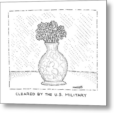 Cleared By The U.s. Military Metal Print by Robert Mankoff