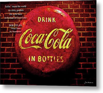 Coca Cola Dylan Quote Metal Print by Joan  Minchak