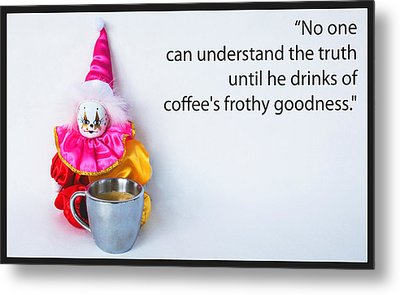 Coffee And Truth Metal Print by William Patrick