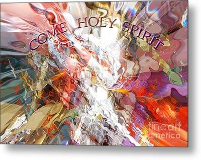 Come Holy Spirit Metal Print by Margie Chapman