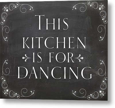 Country Decor This Kitchen Is For Dancing Metal Print by Natalie Skywalker