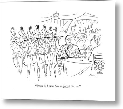 Damn It, I Came Here To Forget The War! Metal Print by  Alain