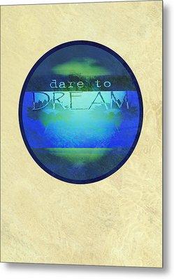 Dare To Dream  Metal Print by Ann Powell
