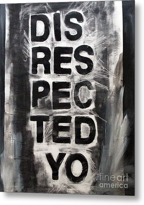 Disrespected Yo Metal Print by Linda Woods
