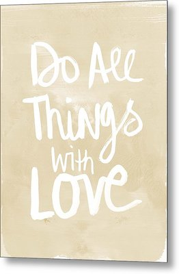 Do All Things With Love- Inspirational Art Metal Print by Linda Woods