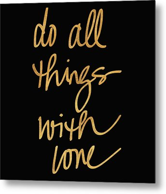 Do All Things With Love On Black Metal Print by South Social Studio