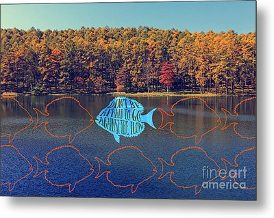 Do Not Be Afraid To Go Against The Flow Fish In Autumn Lake Metal Print by Beverly Claire Kaiya
