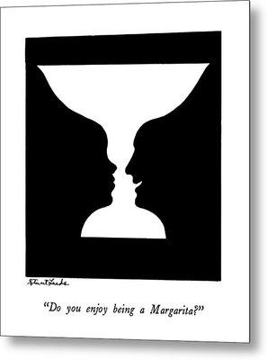 Do You Enjoy Being A Margarita? Metal Print by Stuart Leeds