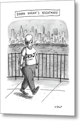 Donna Karan's Nightmare Metal Print by Roz Chast