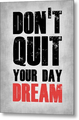 Don't Quit Your Day Dream 1 Metal Print by Naxart Studio