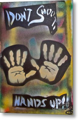 Don't Shoot Hands Up Metal Print by Tony B Conscious