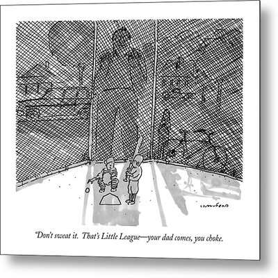 Don't Sweat It.  That's Little League - Your Dad Metal Print by Michael Crawford