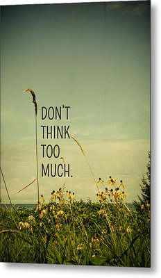 Don't Think Too Much Metal Print by Olivia StClaire