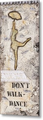 Don't Walk Dance Metal Print
