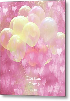 Dreamy Fantasy Whimsical Yellow Pink Balloons With Hearts - Typography Quote - Dreams Come True Metal Print by Kathy Fornal