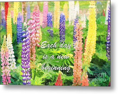 Each Day Is A New Beginning Colorful Lupine Flowers Metal Print