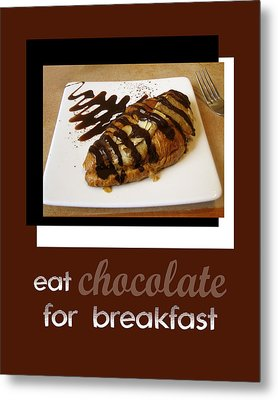 Eat Chocolate For Breakfast Metal Print by Ann Powell