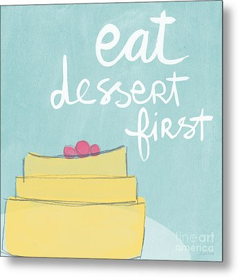 Eat Dessert First Metal Print