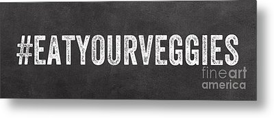Eat Your Veggies Metal Print