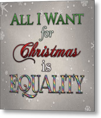 Equality For Xmas Metal Print by Tavia Starfire