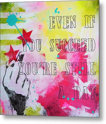 Even If You Succeed You're Still A Rat Metal Print by Bitten Kari
