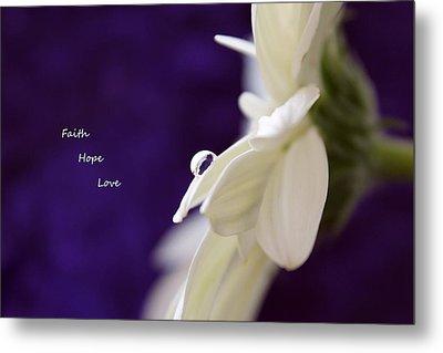 Faith Hope Love Metal Print by Krissy Katsimbras