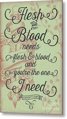 Flesh And Blood - Johnny Cash Lyric Metal Print by Jim Zahniser