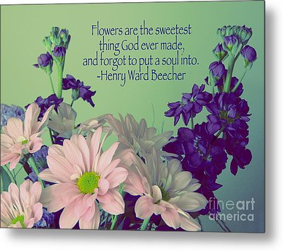 Flowers Are The Sweetest Thing Metal Print