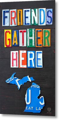 Friends Gather Here Recycled License Plate Art Lettering Sign Michigan Version Metal Print by Design Turnpike