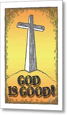 God Is Good Metal Print by Jerry Ruffin