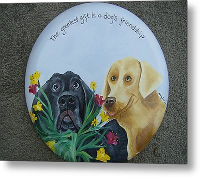Greatest Gift Is A Dogs Friendship Metal Print