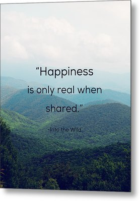 Happiness Is Only Real When Shared. Metal Print by Kim Fearheiley