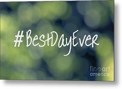 Hashtag Best Day Ever Metal Print