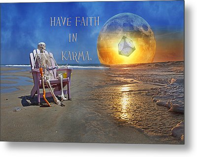 Have Faith In Karma Metal Print by Betsy Knapp