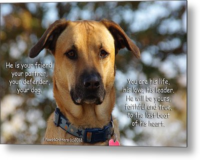 He Is Your Friend You Are His Life Metal Print