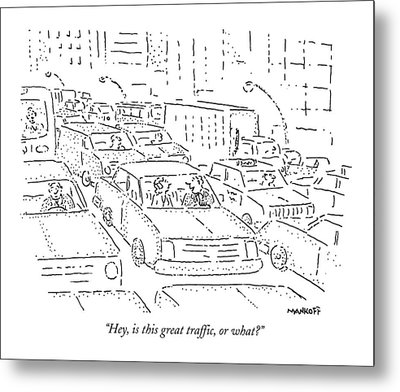 Hey, Is This Great Traffic, Or What? Metal Print by Robert Mankoff
