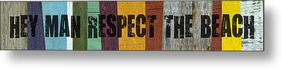 Hey Man Respect The Beach Metal Print by Michelle Calkins