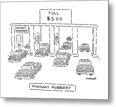 Highway Robbery Metal Print by Robert Mankoff