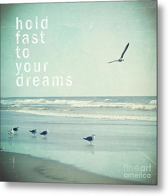 Hold Fast To Your Dreams Metal Print