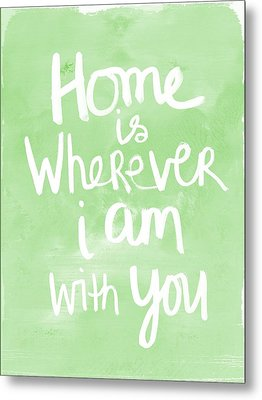 Home Is Wherever I Am With You- Inspirational Art Metal Print by Linda Woods