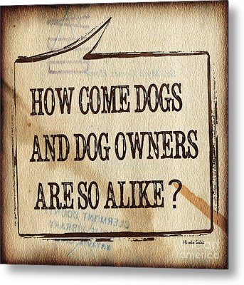 Metal Print featuring the digital art How Come Dogs And Dog Owners Are So Alike by Hiroko Sakai