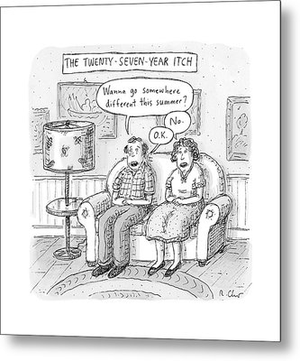 Husband And Wife Discuss Summer Plans On A Couch Metal Print by Roz Chast