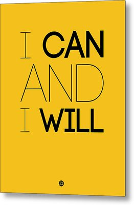 I Can And I Will Poster 2 Metal Print by Naxart Studio