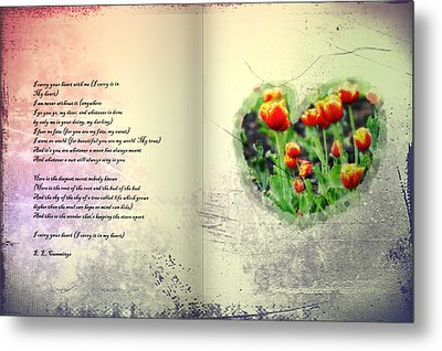 I Carry Your Heart With Me  Metal Print by Bill Cannon