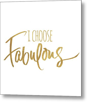 I Choose Fabulous Emphasized Metal Print by South Social Studio